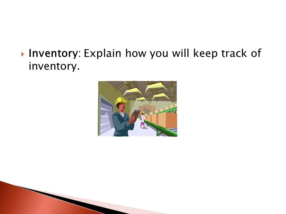  Inventory: Explain how you will keep track of inventory.