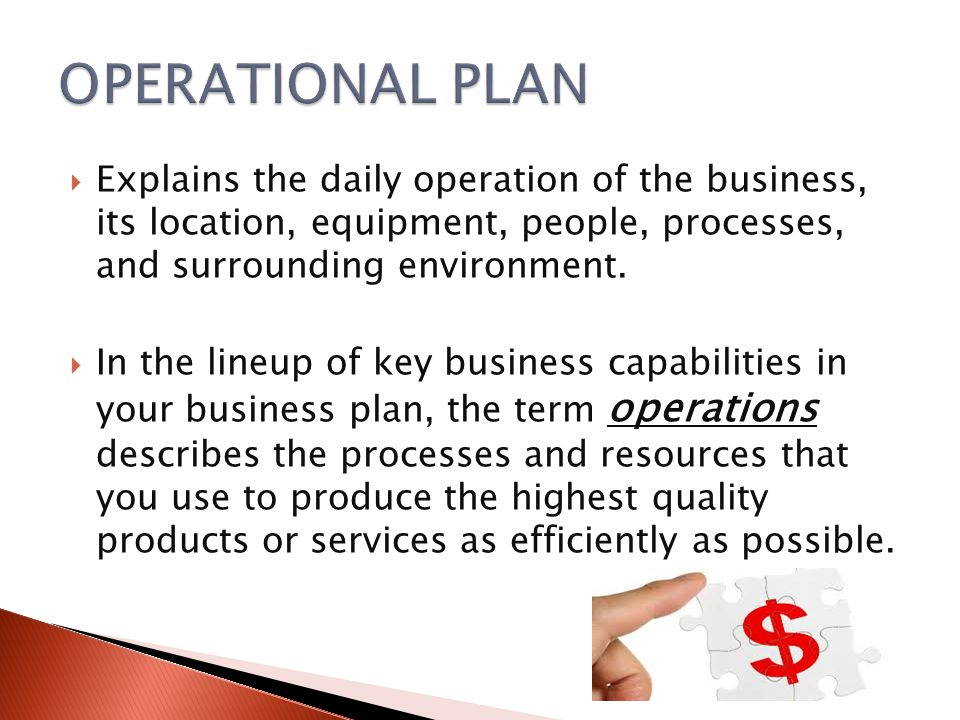  Explains the daily operation of the business, its location, equipment, people, processes, and surrounding environment.