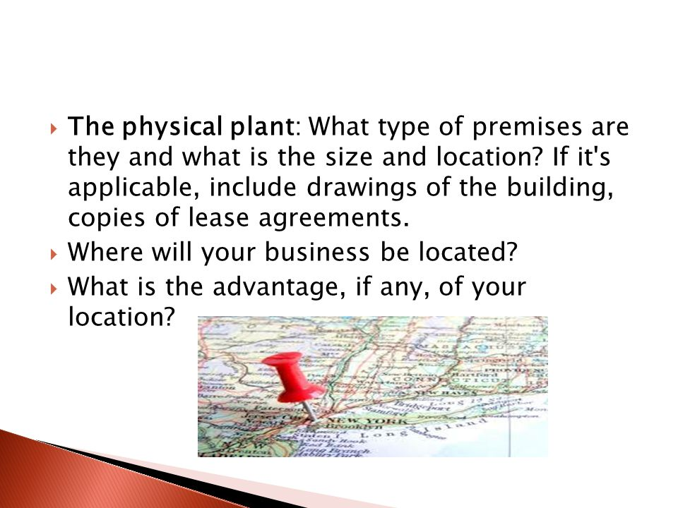  The physical plant: What type of premises are they and what is the size and location.