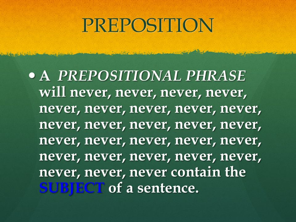 PREPOSITION A PREPOSITIONAL PHRASE will never, never, never, never, never, never, never, never, never, never, never, never, never, never, never, never, never, never, never, never, never, never, never, never, never, never, never contain the SUBJECT of a sentence.