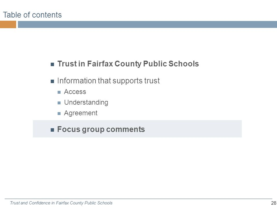 28 Trust and Confidence in Fairfax County Public Schools Table of contents Trust in Fairfax County Public Schools Information that supports trust Access Understanding Agreement Focus group comments