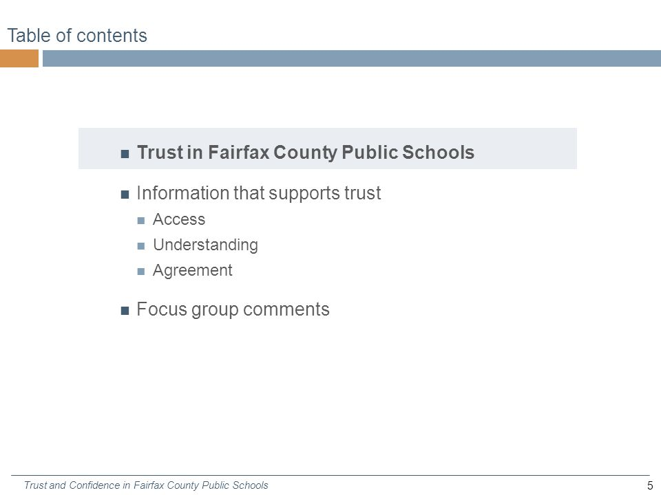 5 Trust and Confidence in Fairfax County Public Schools Table of contents Trust in Fairfax County Public Schools Information that supports trust Access Understanding Agreement Focus group comments