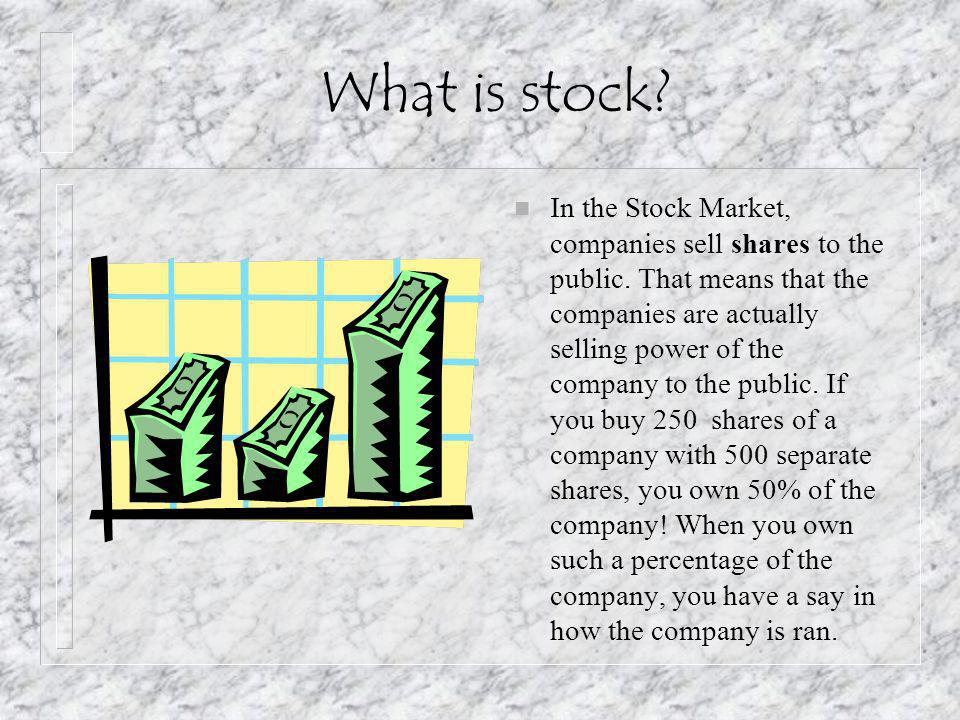 What is stock. n In the Stock Market, companies sell shares to the public.