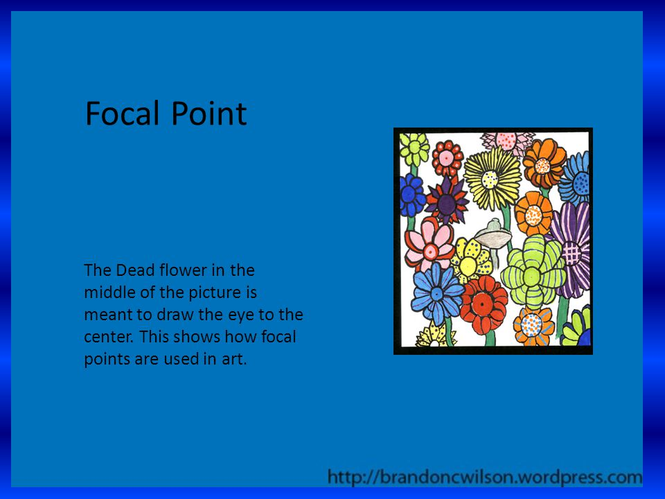 Focal Point The Dead flower in the middle of the picture is meant to draw the eye to the center.
