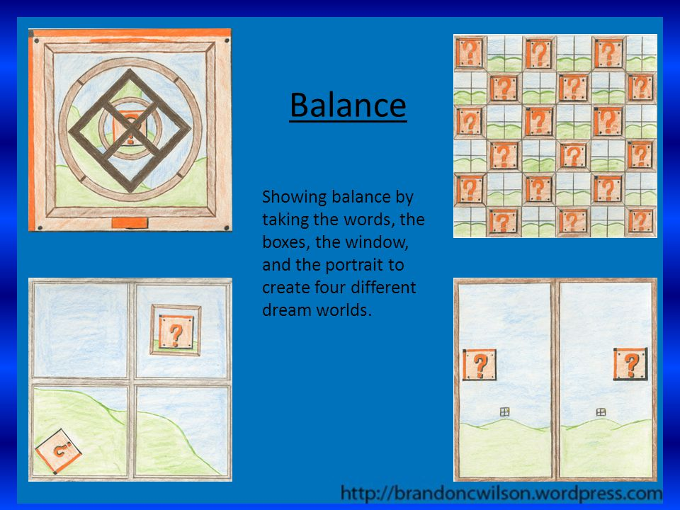 Balance Showing balance by taking the words, the boxes, the window, and the portrait to create four different dream worlds.