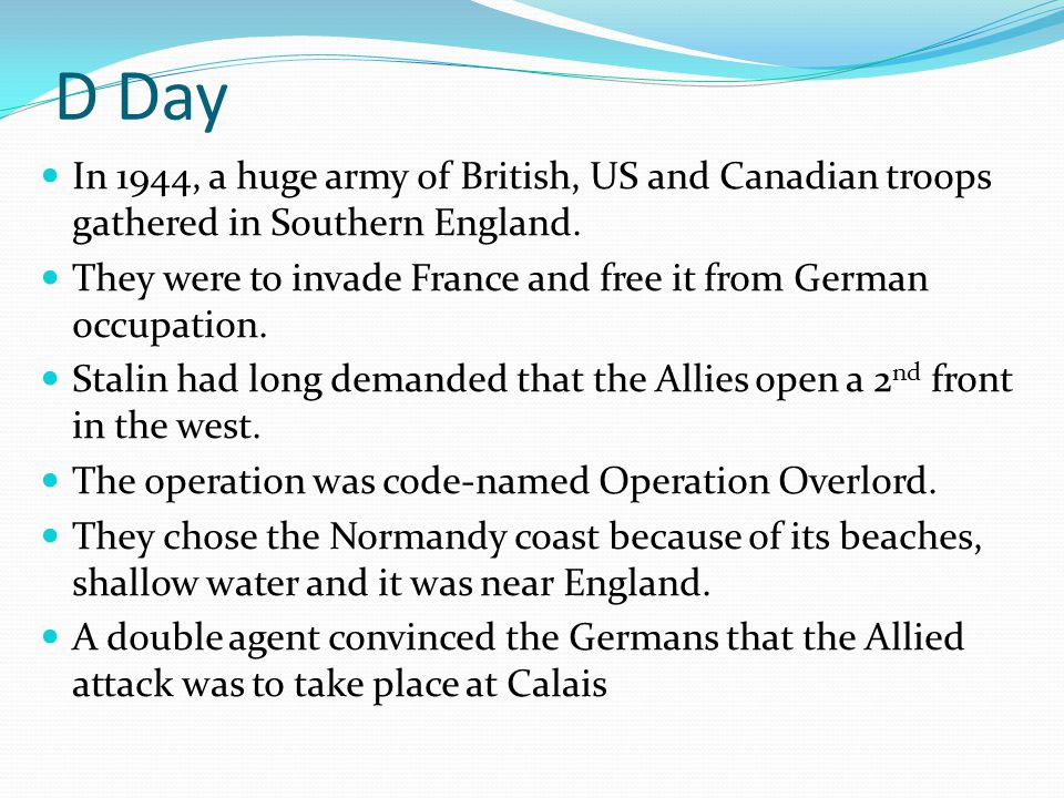 D Day In 1944, a huge army of British, US and Canadian troops gathered in Southern England.