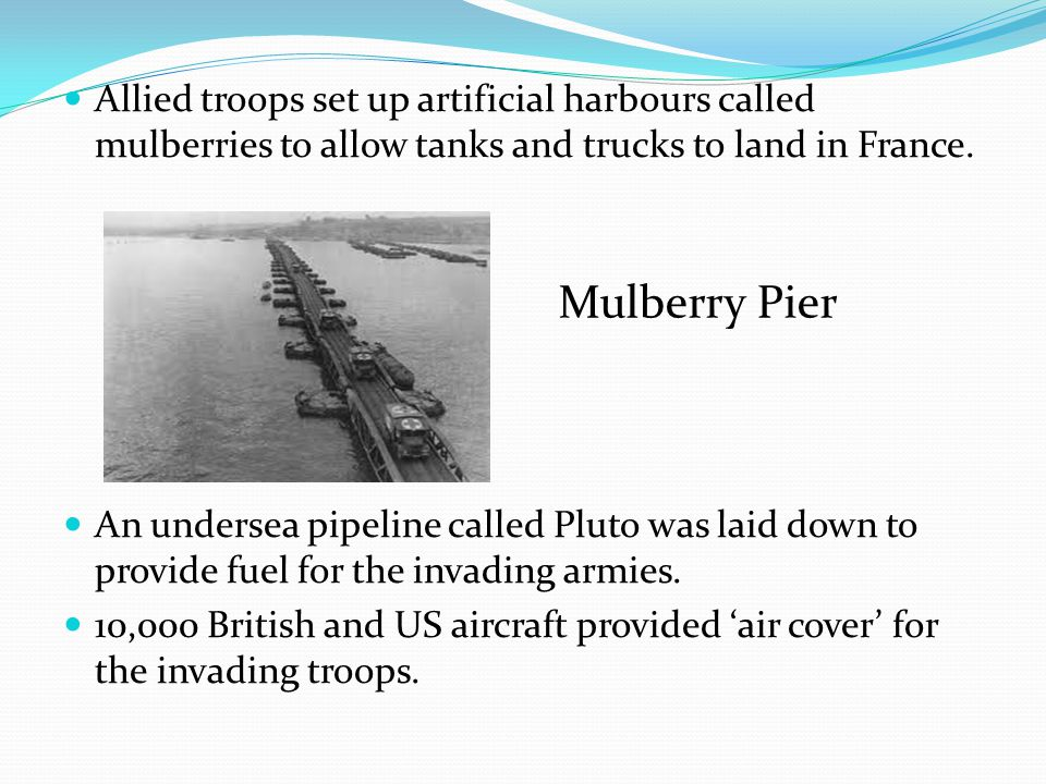 Allied troops set up artificial harbours called mulberries to allow tanks and trucks to land in France.