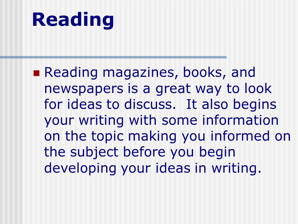 Reading Reading magazines, books, and newspapers is a great way to look for ideas to discuss.