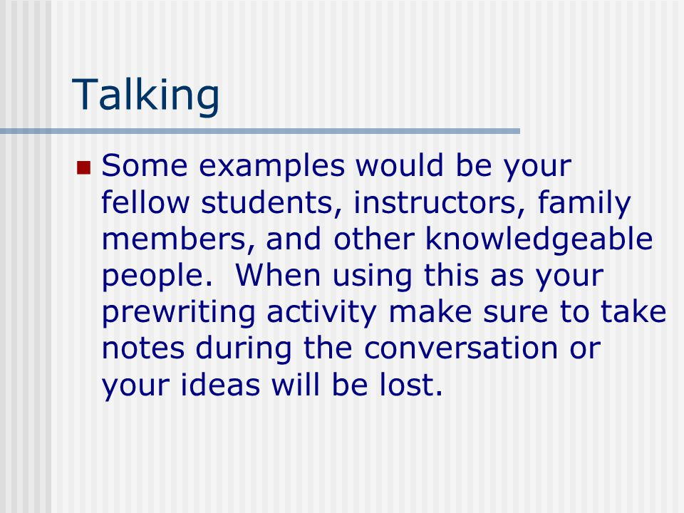 Talking Some examples would be your fellow students, instructors, family members, and other knowledgeable people.