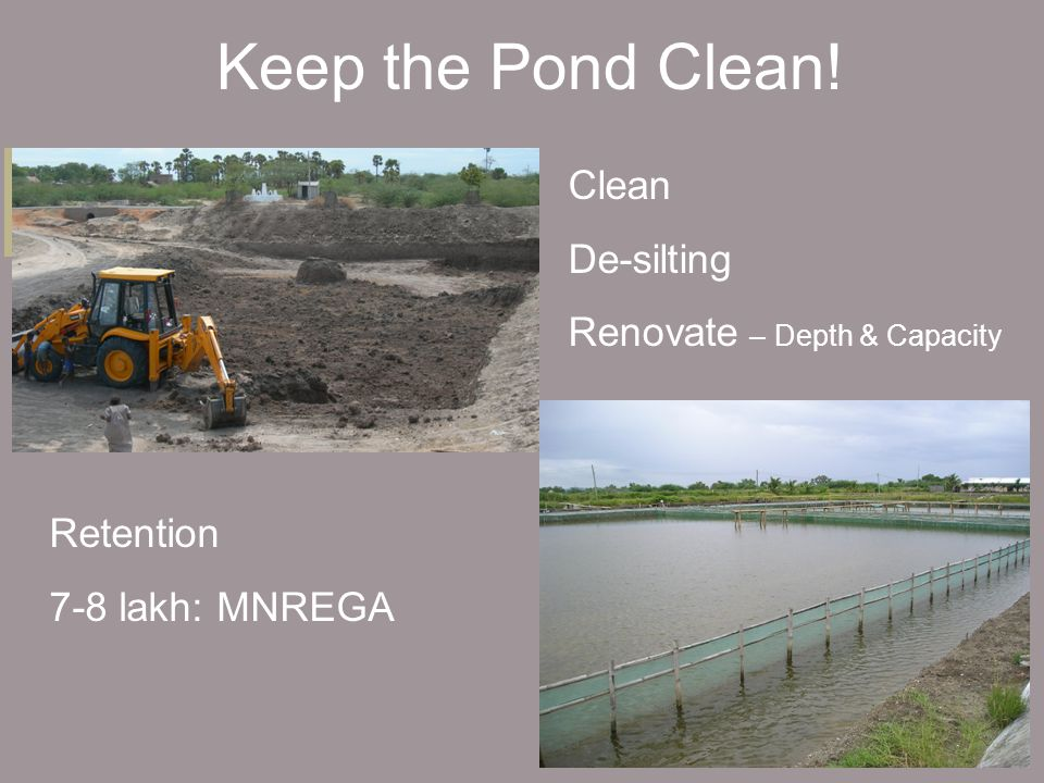 Keep the Pond Clean! Clean De-silting Renovate – Depth & Capacity Retention 7-8 lakh: MNREGA