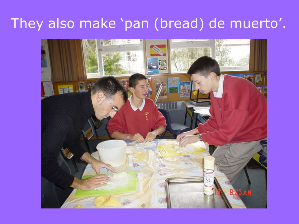 They also make 'pan (bread) de muerto'.
