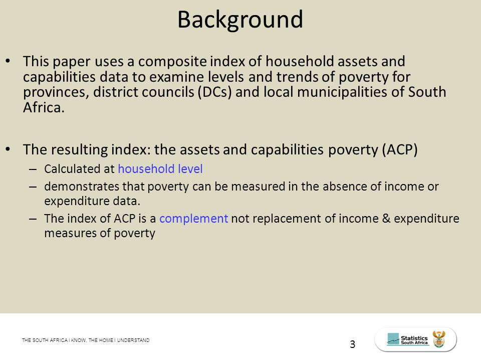 THE SOUTH AFRICA I KNOW, THE HOME I UNDERSTAND STATS SA Census Education level of the labour force, 2011 Background This paper uses a composite index of household assets and capabilities data to examine levels and trends of poverty for provinces, district councils (DCs) and local municipalities of South Africa.