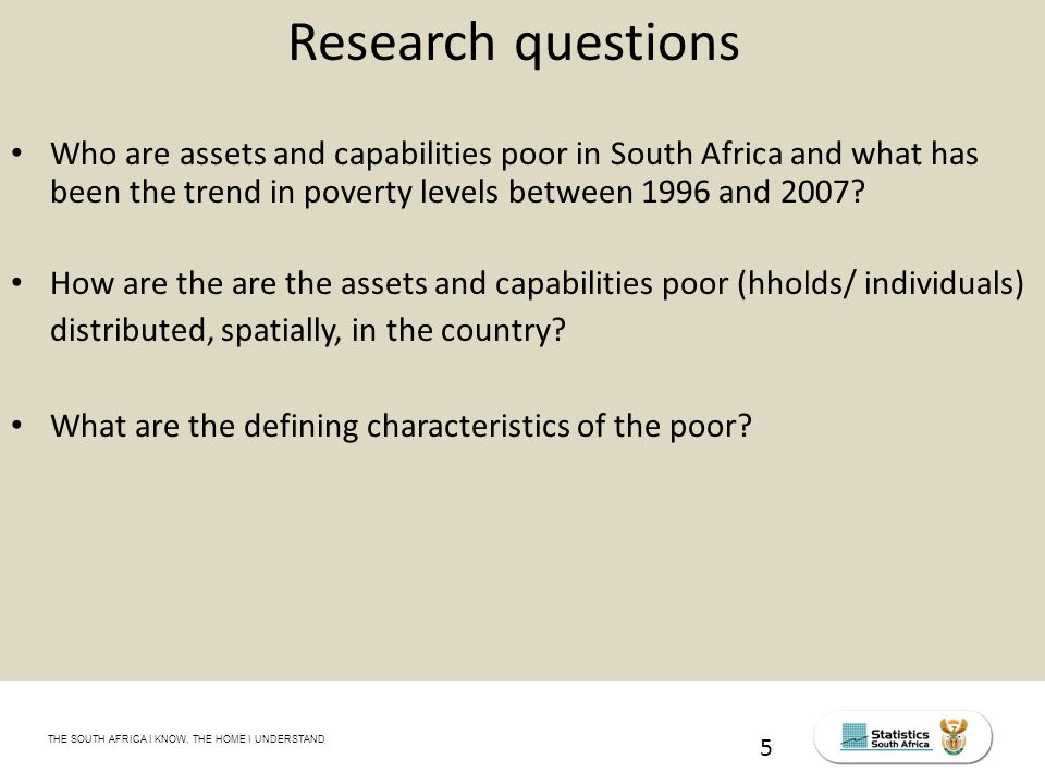 THE SOUTH AFRICA I KNOW, THE HOME I UNDERSTAND STATS SA Census Education level of the labour force, 2011 Research questions Who are assets and capabilities poor in South Africa and what has been the trend in poverty levels between 1996 and 2007.