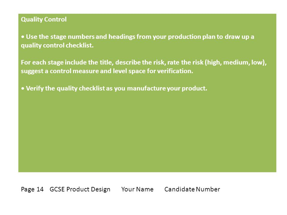 Quality Control Use the stage numbers and headings from your production plan to draw up a quality control checklist.
