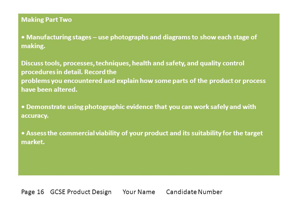 Making Part Two Manufacturing stages – use photographs and diagrams to show each stage of making.