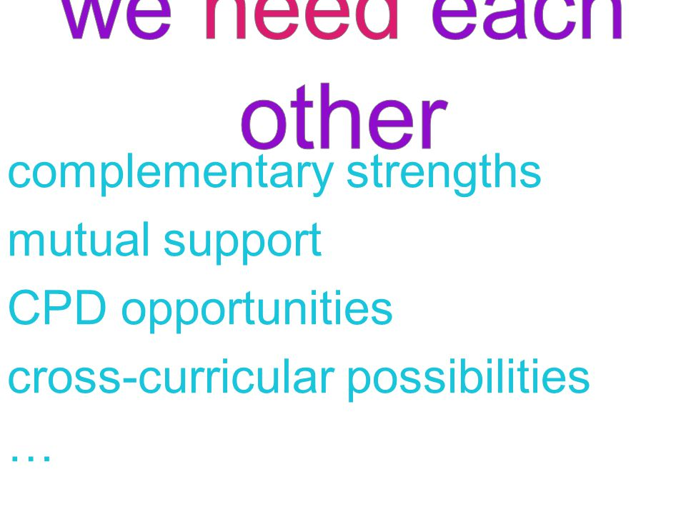 complementary strengths mutual support CPD opportunities cross-curricular possibilities …