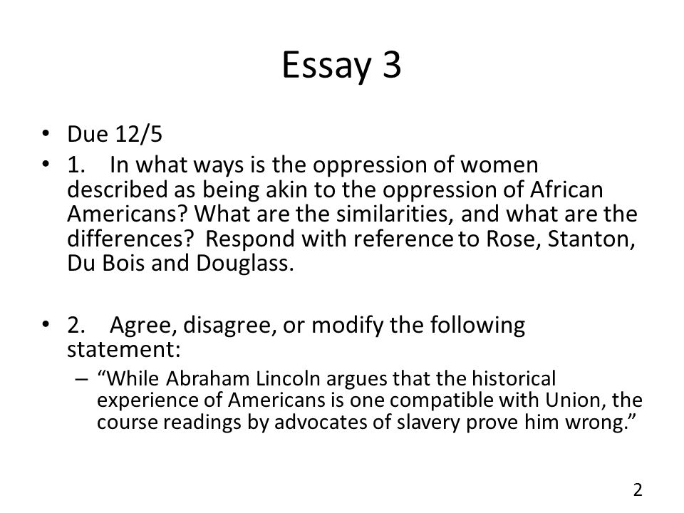 Essay 3 Due 12/5 1.In what ways is the oppression of women described as being akin to the oppression of African Americans.