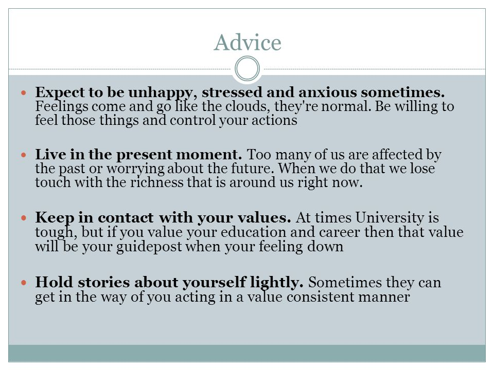 Advice Expect to be unhappy, stressed and anxious sometimes.