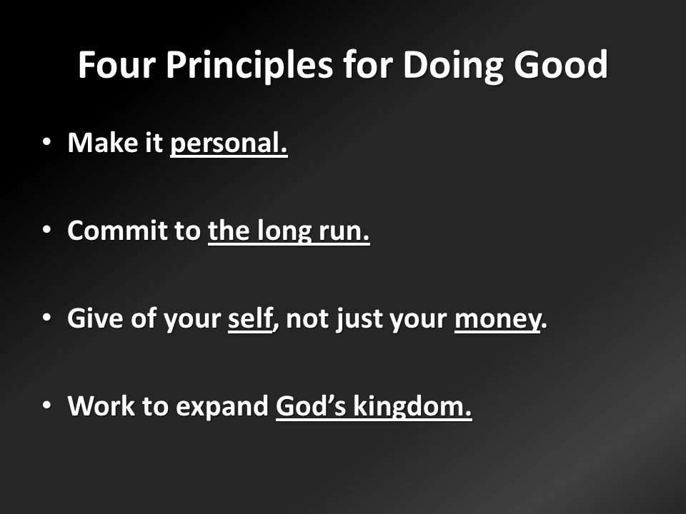 Four Principles for Doing Good Make it personal. Make it personal.