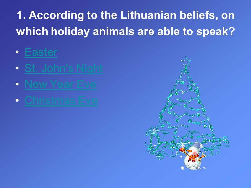 1. According to the Lithuanian beliefs, on which holiday animals are able to speak.