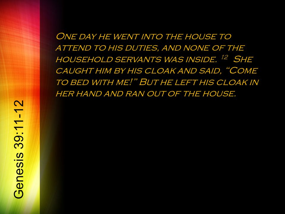 One day he went into the house to attend to his duties, and none of the household servants was inside.