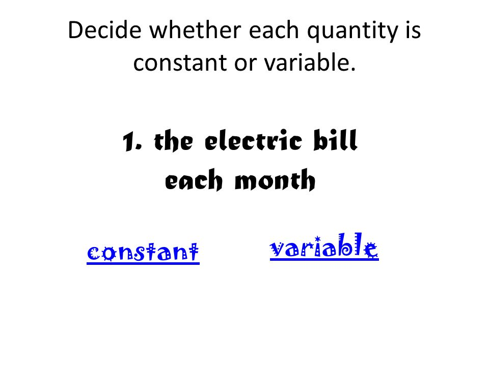 Decide whether each quantity is constant or variable.