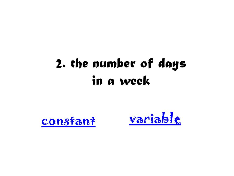 2. the number of days in a week variable constant