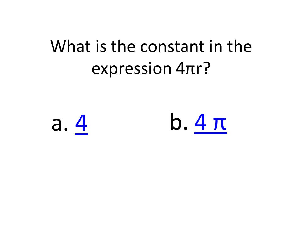What is the constant in the expression 4πr b. 4 π4 π a. 44