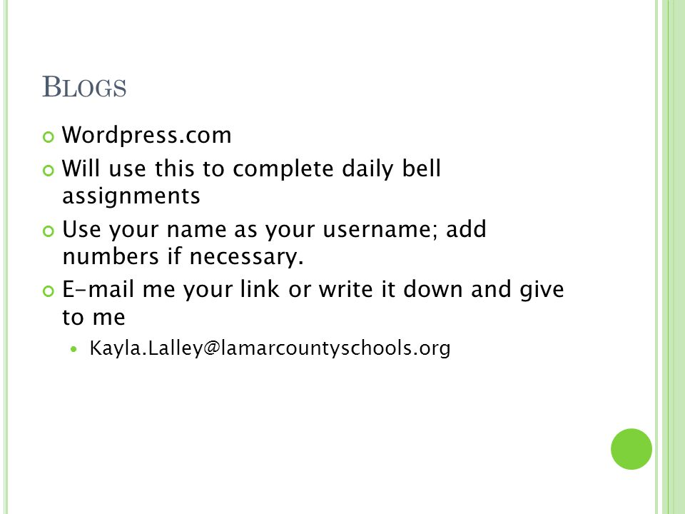 B LOGS Wordpress.com Will use this to complete daily bell assignments Use your name as your username; add numbers if necessary.