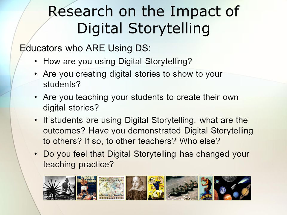 Research on the Impact of Digital Storytelling Educators who ARE Using DS: How are you using Digital Storytelling.