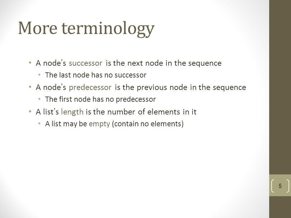 More terminology A node's successor is the next node in the sequence The last node has no successor A node's predecessor is the previous node in the sequence The first node has no predecessor A list's length is the number of elements in it A list may be empty (contain no elements) 5
