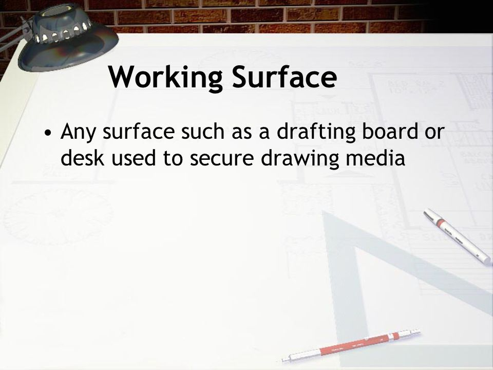 Working Surface Any surface such as a drafting board or desk used to secure drawing media