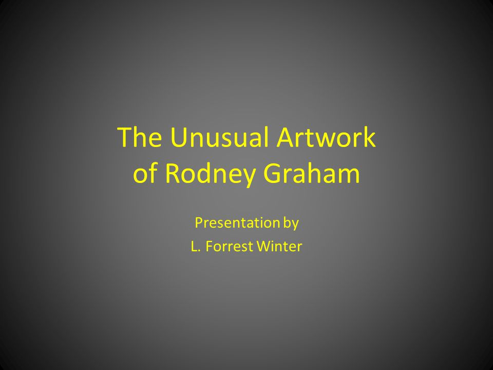 The Unusual Artwork of Rodney Graham Presentation by L. Forrest Winter