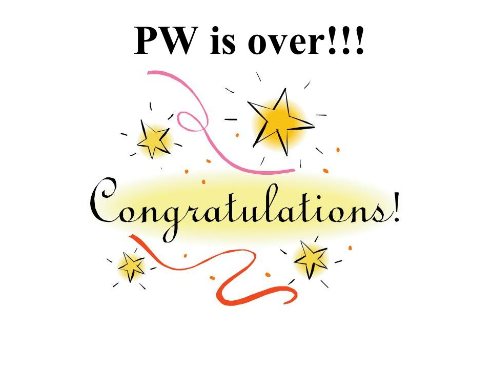 PW is over!!!