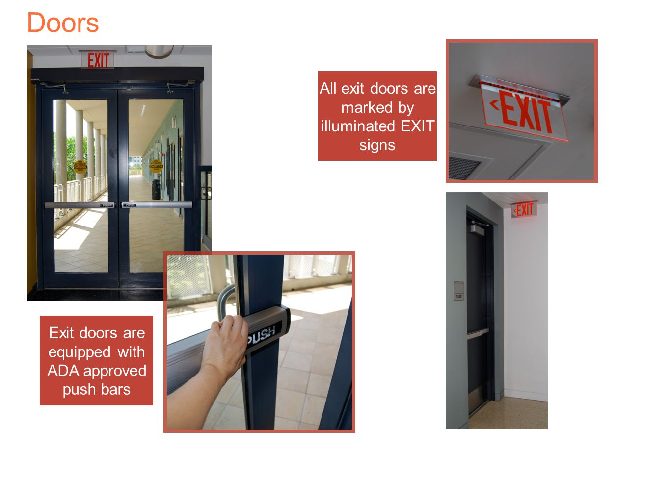 Doors All exit doors are marked by illuminated EXIT signs Exit doors are equipped with ADA approved push bars