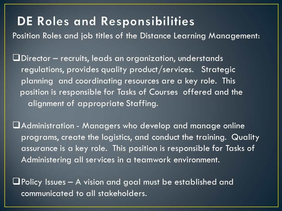 Position Roles and job titles of the Distance Learning Management:  Director – recruits, leads an organization, understands regulations, provides quality product/services.