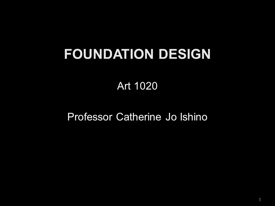1 Art 1020 Professor Catherine Jo Ishino