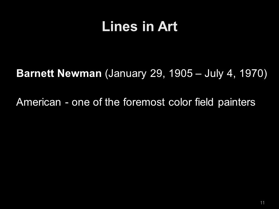 11 Barnett Newman (January 29, 1905 – July 4, 1970) American - one of the foremost color field painters