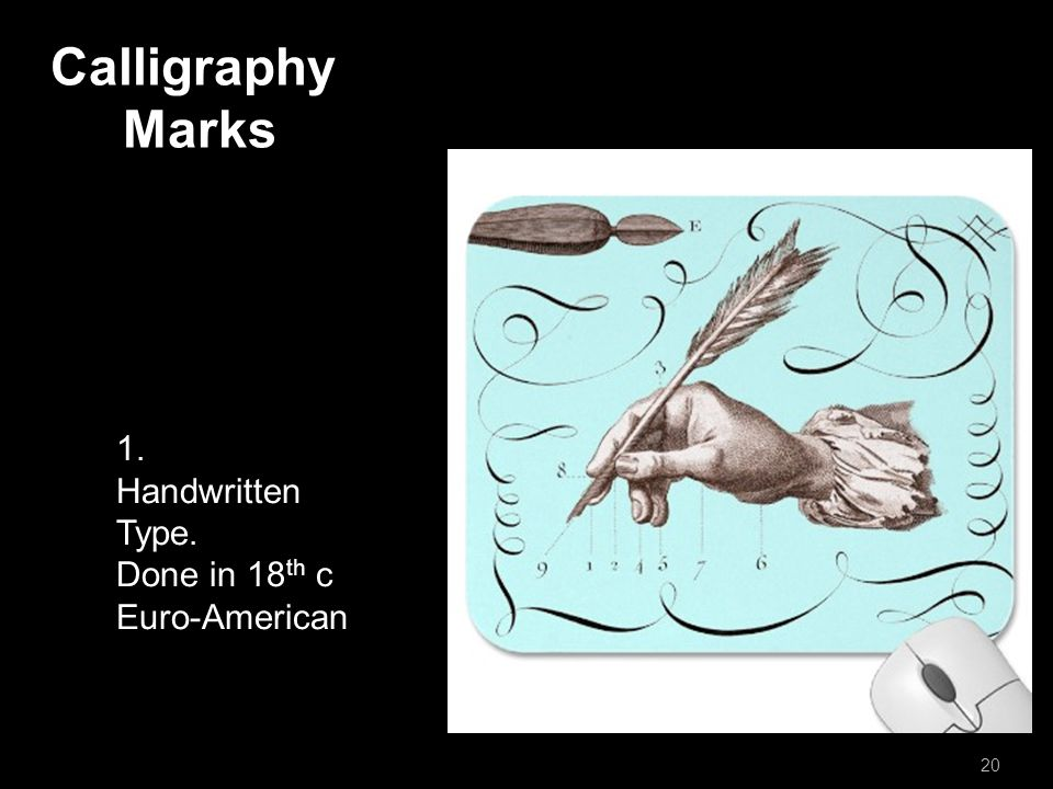 Calligraphy Marks 20 1. Handwritten Type. Done in 18 th c Euro-American