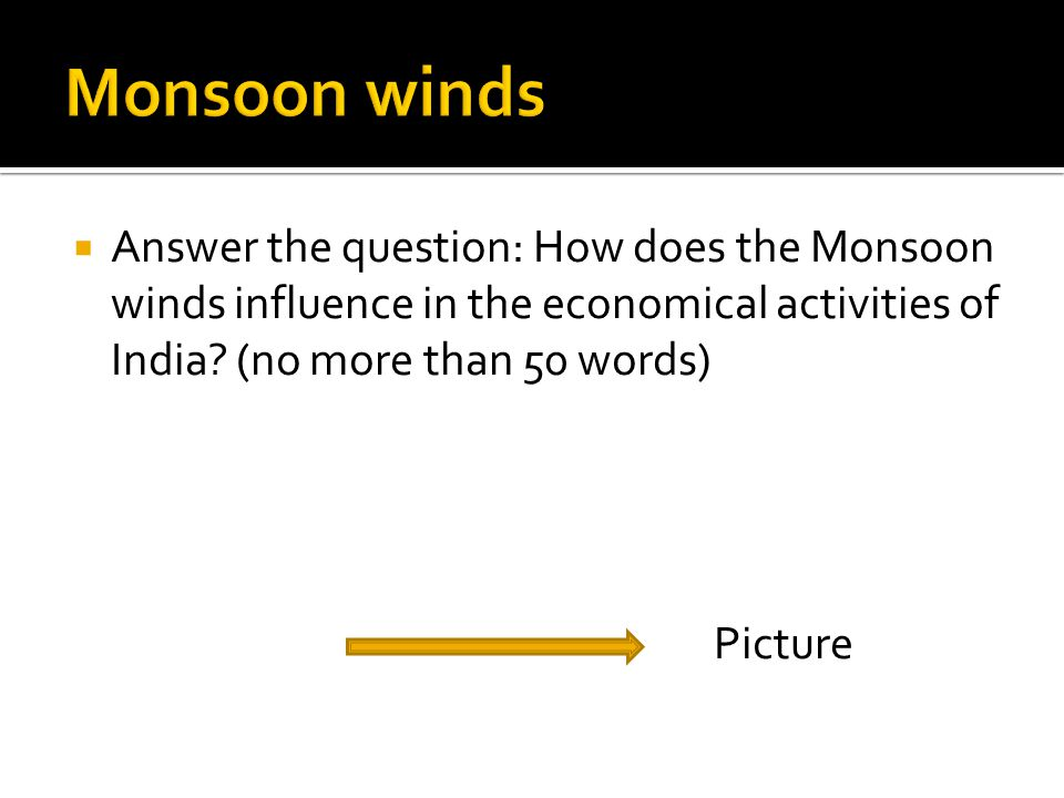  Answer the question: How does the Monsoon winds influence in the economical activities of India.