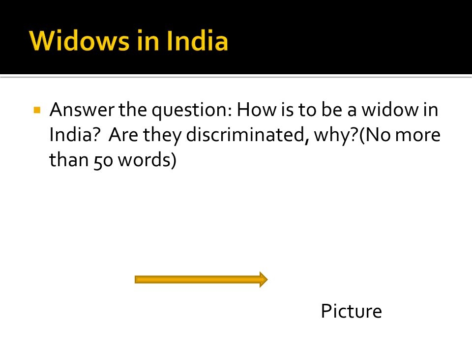  Answer the question: How is to be a widow in India.