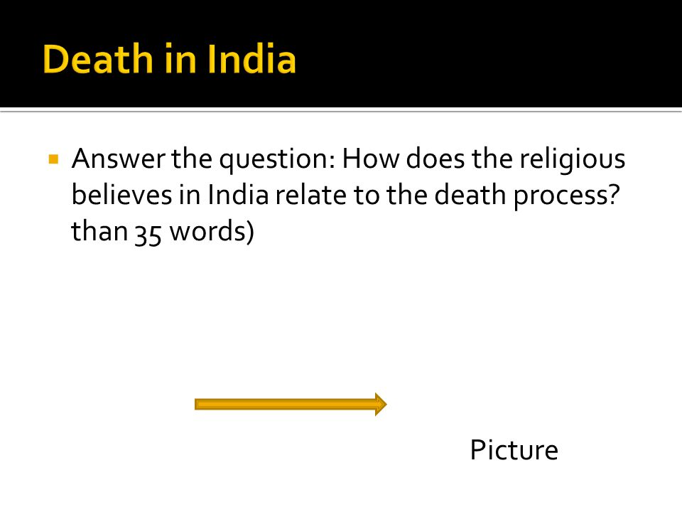  Answer the question: How does the religious believes in India relate to the death process.