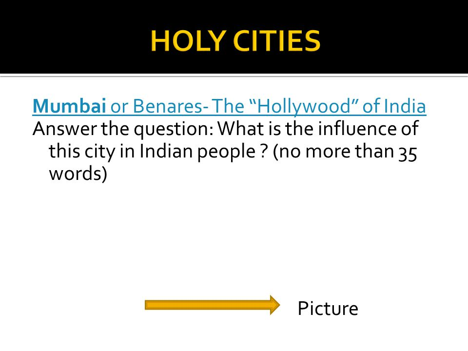 Mumbai or Benares- The Hollywood of India Answer the question: What is the influence of this city in Indian people .