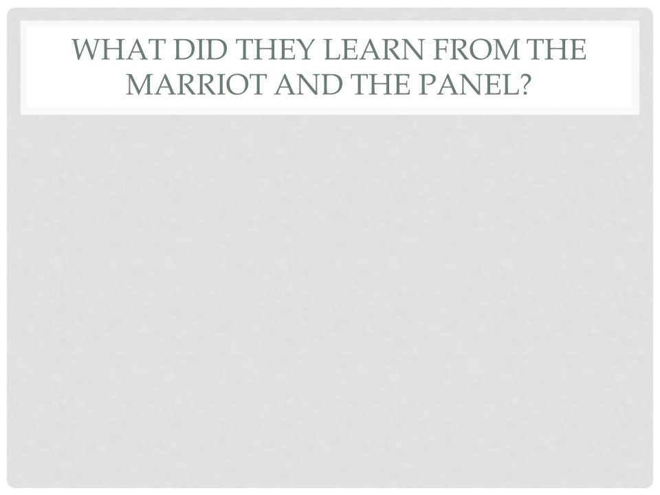 WHAT DID THEY LEARN FROM THE MARRIOT AND THE PANEL