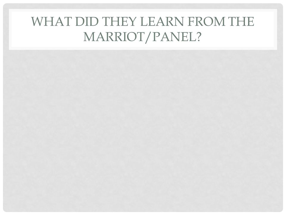 WHAT DID THEY LEARN FROM THE MARRIOT/PANEL