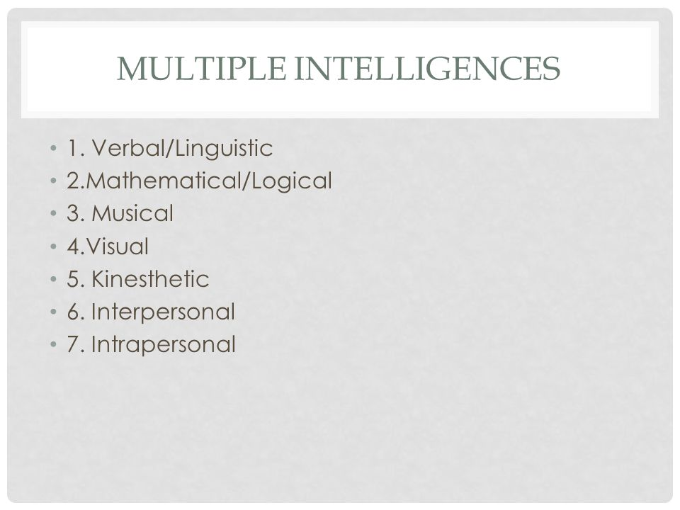 MULTIPLE INTELLIGENCES 1. Verbal/Linguistic 2.Mathematical/Logical 3.