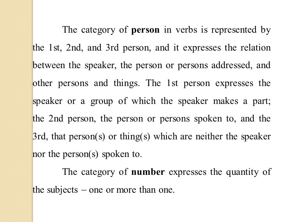 The category of person in verbs is represented by the 1st, 2nd, and 3rd person, and it expresses the relation between the speaker, the person or persons addressed, and other persons and things.