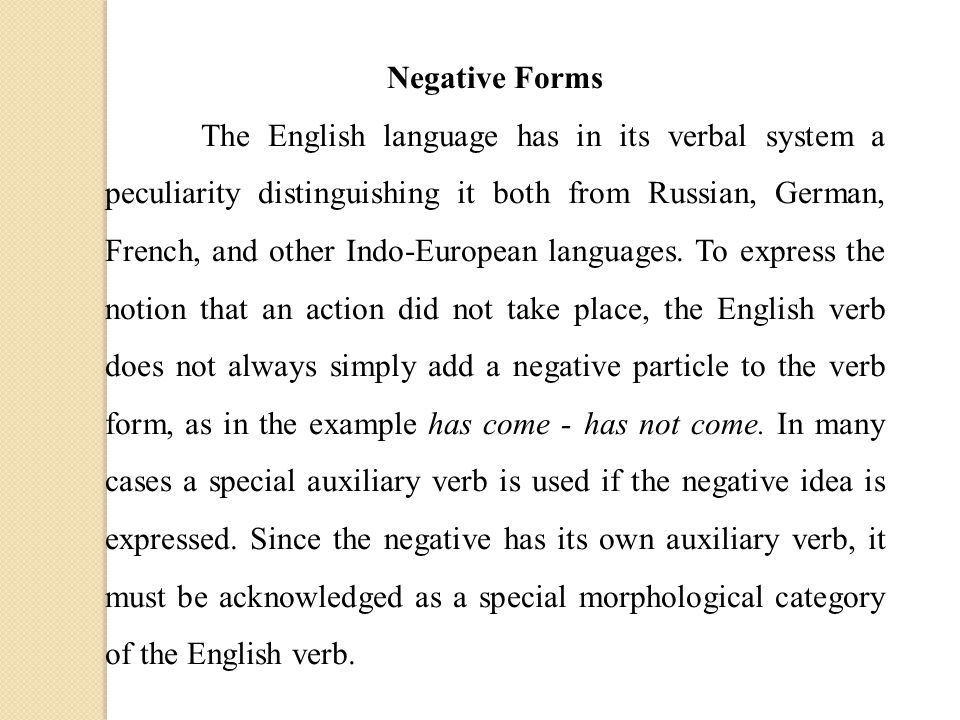 Negative Forms The English language has in its verbal system a peculiarity distinguishing it both from Russian, German, French, and other Indo-European languages.