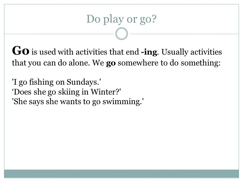 Go is used with activities that end -ing. Usually activities that you can do alone.