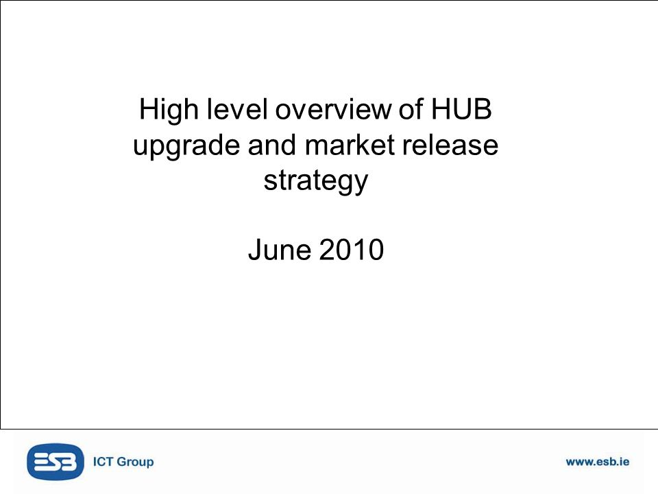 High level overview of HUB upgrade and market release strategy June 2010